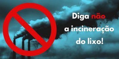 Diga não a incineração do lixo